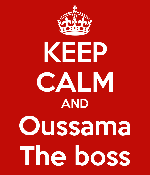 KEEP CALM AND Oussama The boss