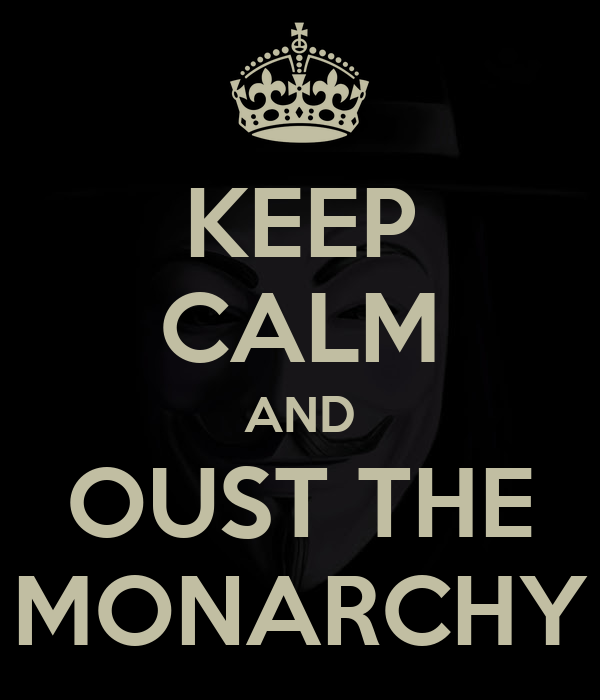 KEEP CALM AND OUST THE MONARCHY