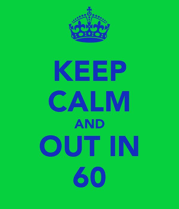 KEEP CALM AND OUT IN 60