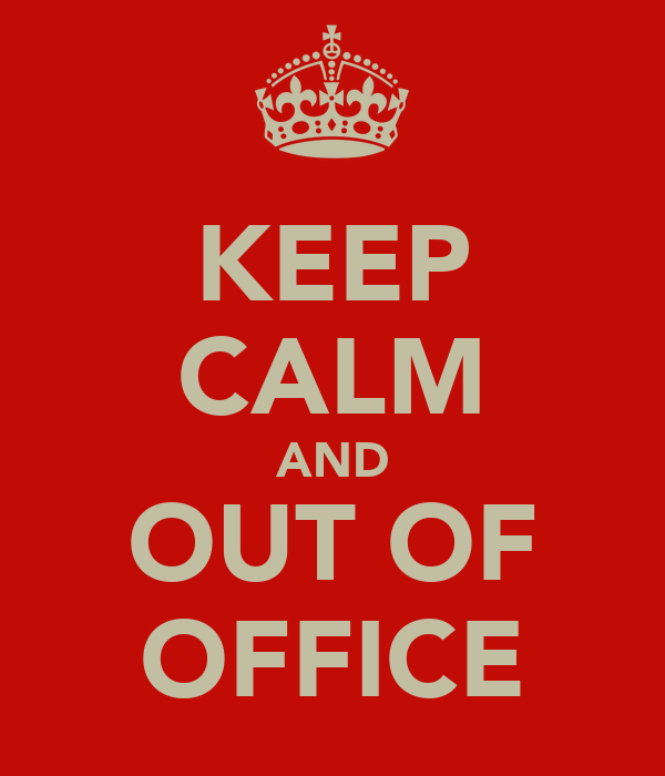 KEEP CALM AND OUT OF OFFICE