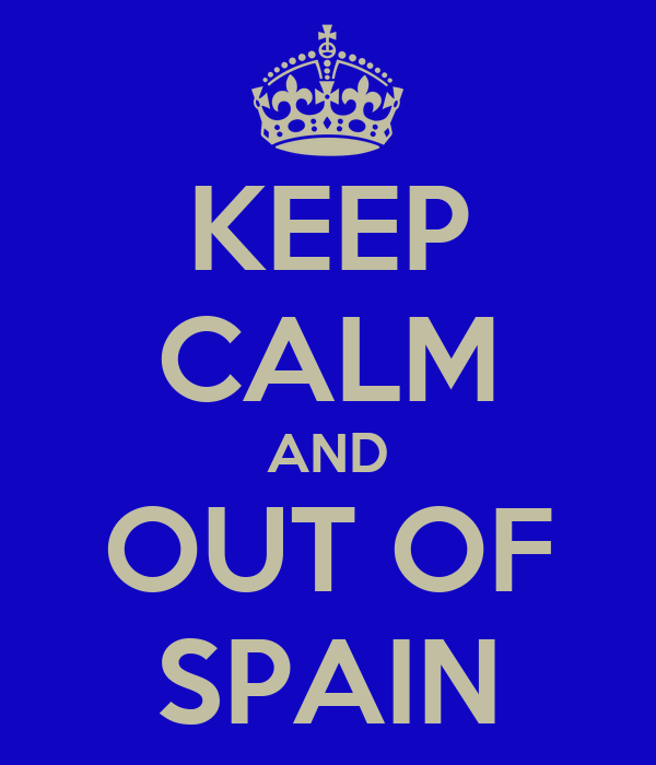 KEEP CALM AND OUT OF SPAIN