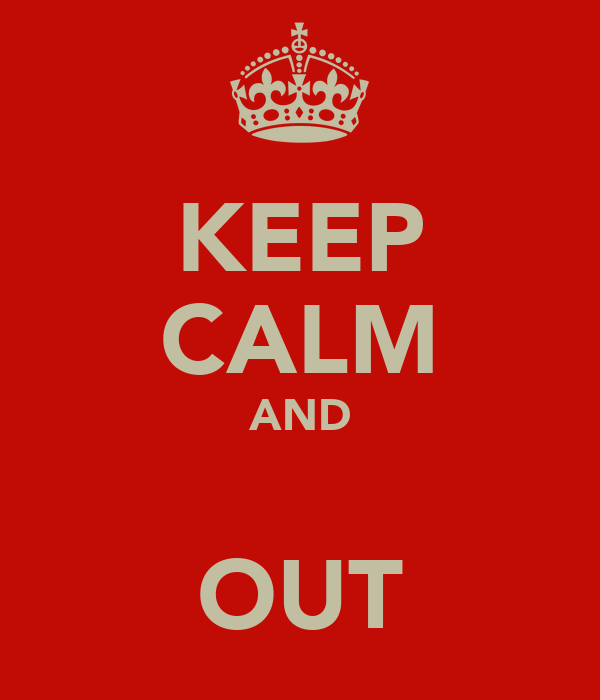 KEEP CALM AND  OUT