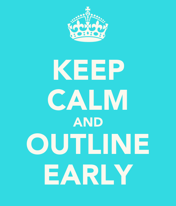 KEEP CALM AND OUTLINE EARLY