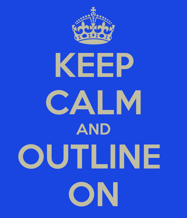 KEEP CALM AND OUTLINE  ON
