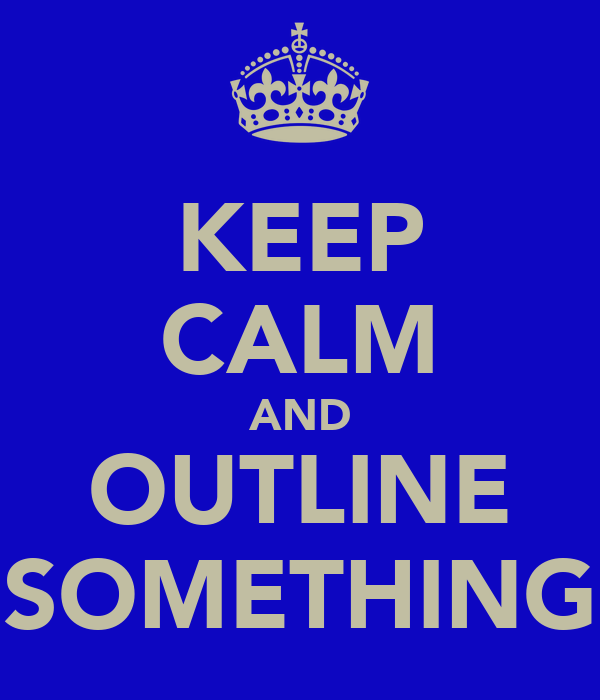 KEEP CALM AND OUTLINE SOMETHING