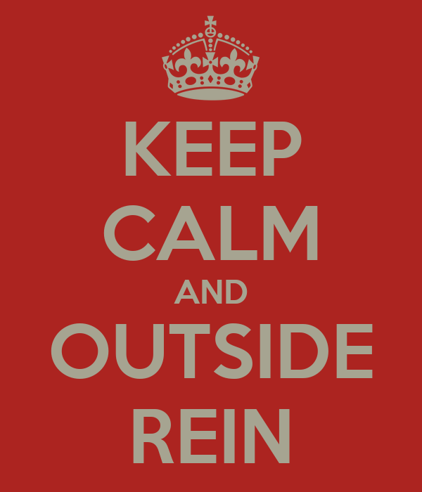 KEEP CALM AND OUTSIDE REIN