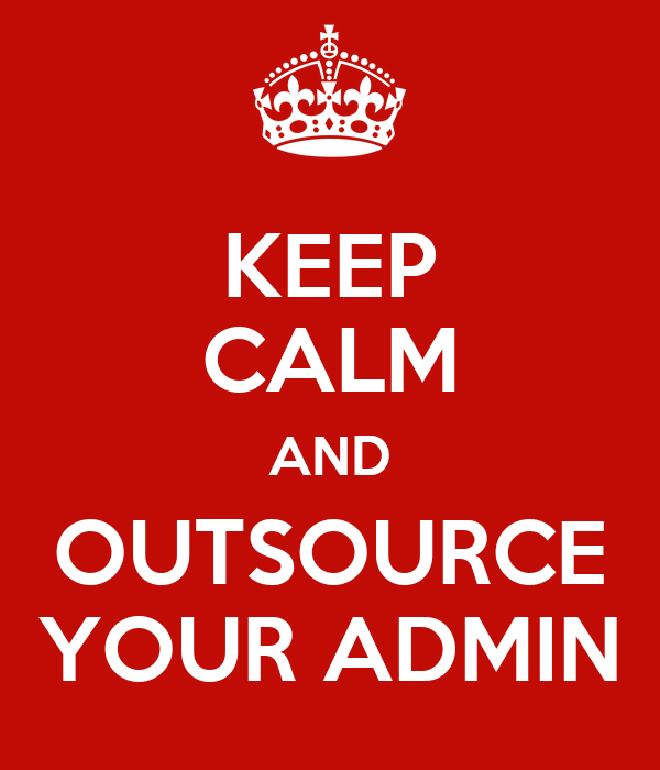 KEEP CALM AND OUTSOURCE YOUR ADMIN