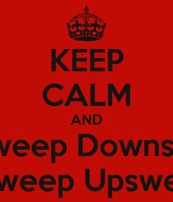 KEEP CALM AND Outsweep Downsweep Insweep Upsweep