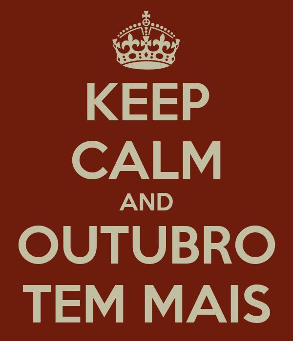 KEEP CALM AND OUTUBRO TEM MAIS