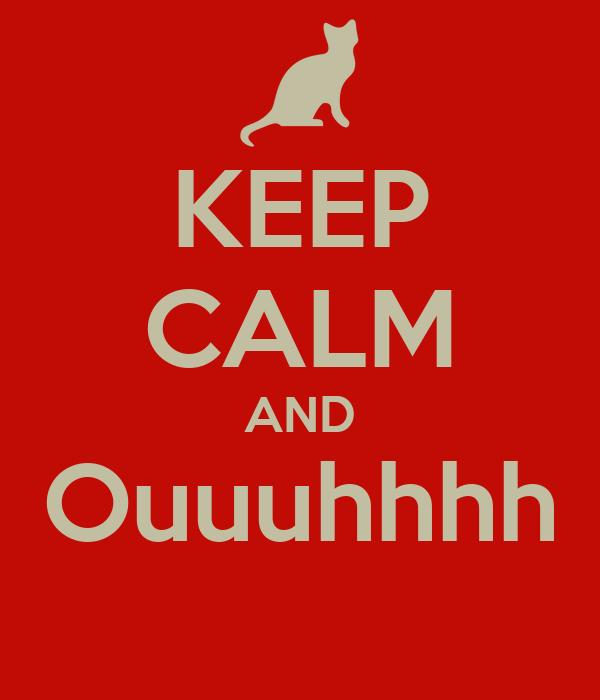 KEEP CALM AND Ouuuhhhh