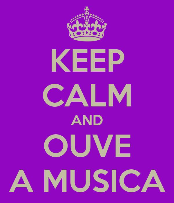 KEEP CALM AND OUVE A MUSICA