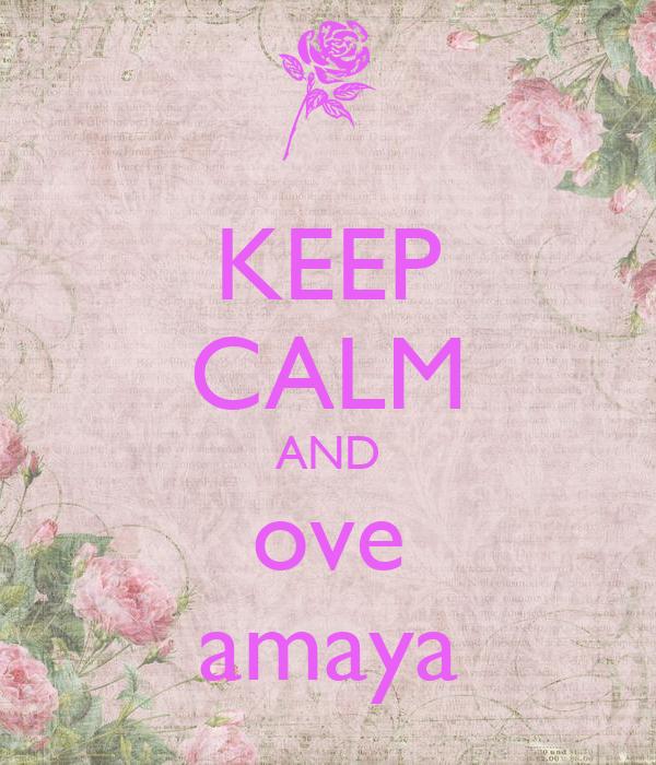 KEEP CALM AND ove amaya