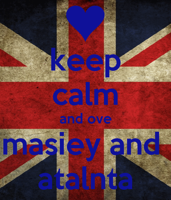 keep calm and ove masiey and  atalnta