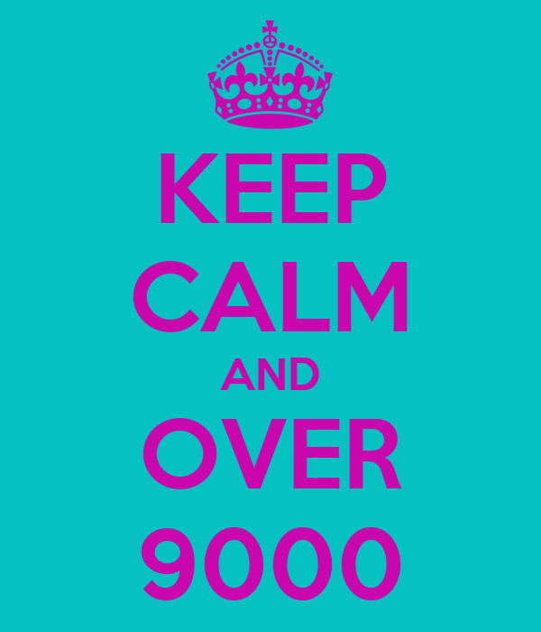 KEEP CALM AND OVER 9000