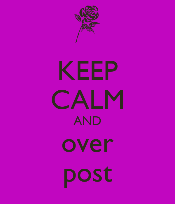 KEEP CALM AND over post