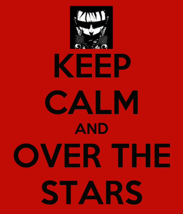 KEEP CALM AND OVER THE STARS
