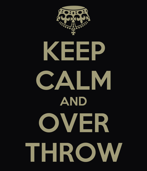 KEEP CALM AND OVER THROW