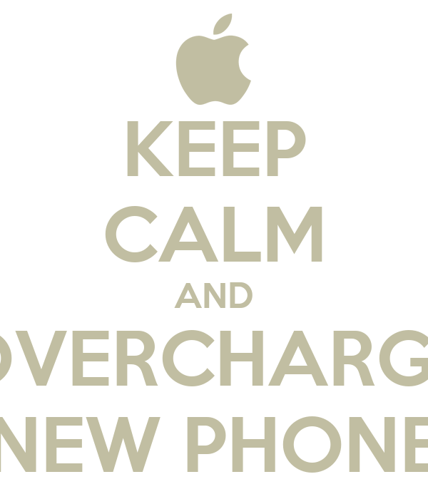 KEEP CALM AND OVERCHARGE NEW PHONE