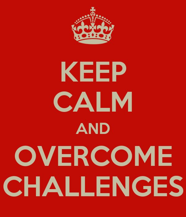 KEEP CALM AND OVERCOME CHALLENGES