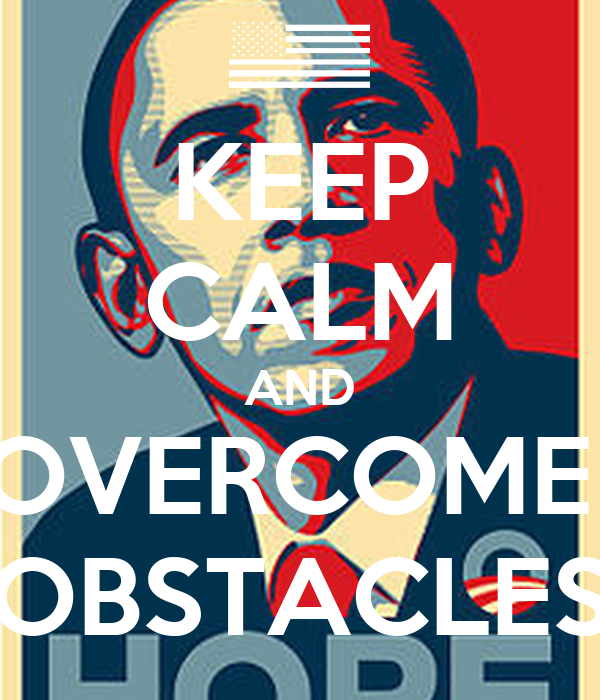 KEEP CALM AND OVERCOME  OBSTACLES