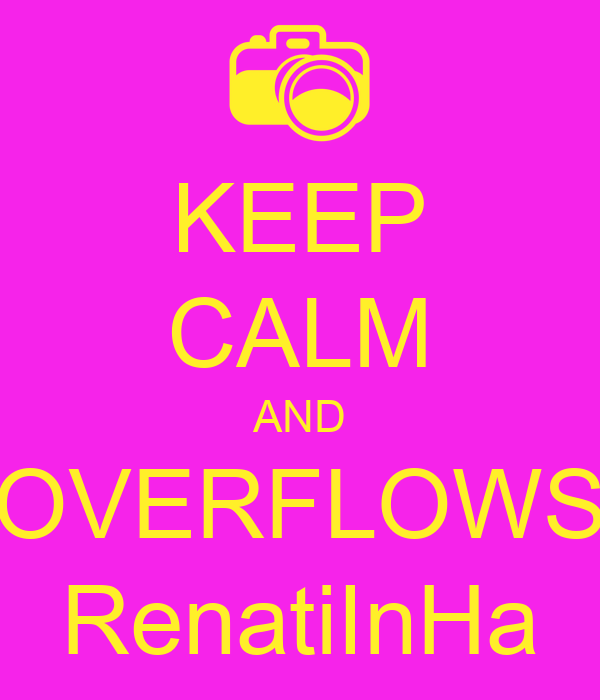 KEEP CALM AND OVERFLOWS RenatiInHa