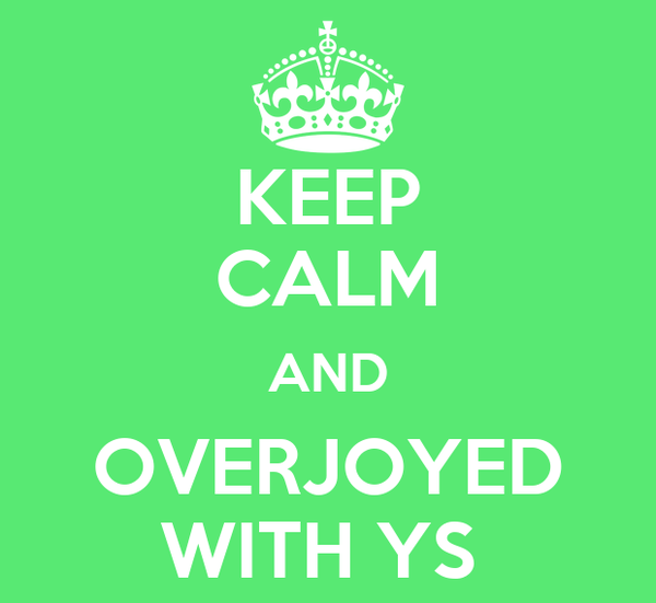 KEEP CALM AND OVERJOYED WITH YS