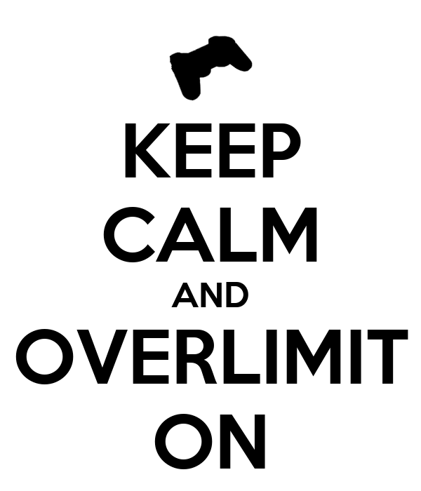 KEEP CALM AND OVERLIMIT ON