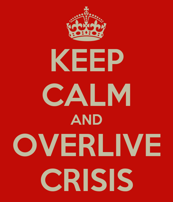 KEEP CALM AND OVERLIVE CRISIS