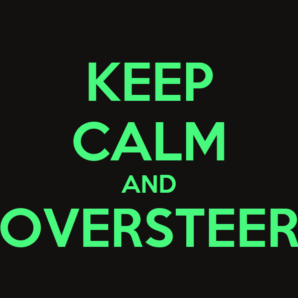 KEEP CALM AND OVERSTEER