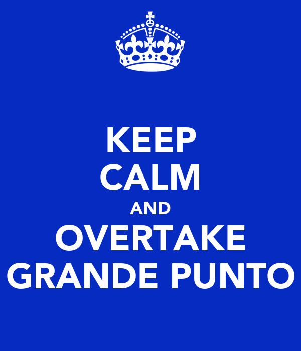 KEEP CALM AND OVERTAKE GRANDE PUNTO
