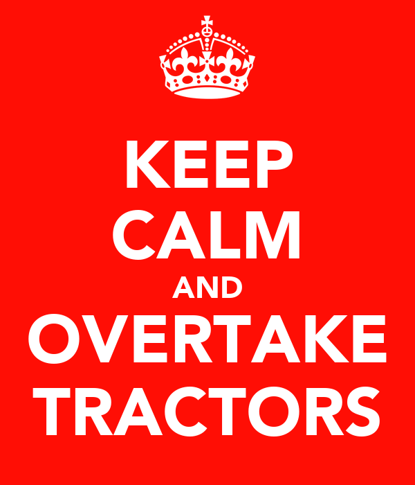 KEEP CALM AND OVERTAKE TRACTORS