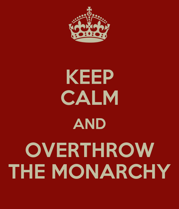 KEEP CALM AND OVERTHROW THE MONARCHY