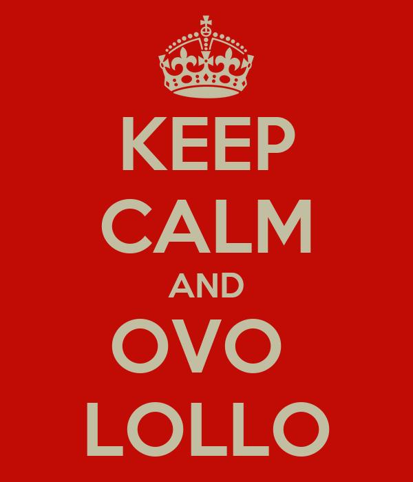 KEEP CALM AND OVO  LOLLO