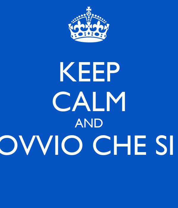 KEEP CALM AND OVVIO CHE SI