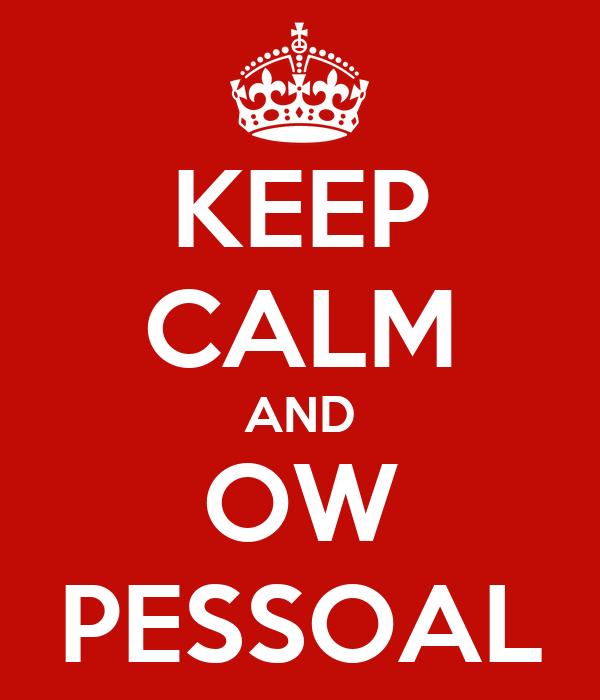 KEEP CALM AND OW PESSOAL