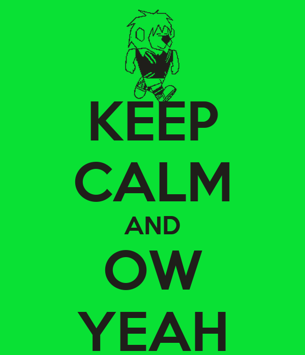 KEEP CALM AND OW YEAH