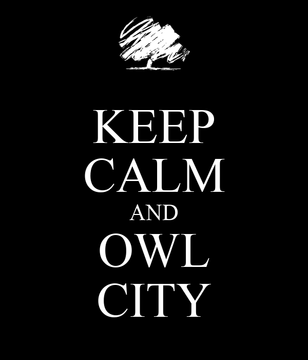 KEEP CALM AND OWL CITY