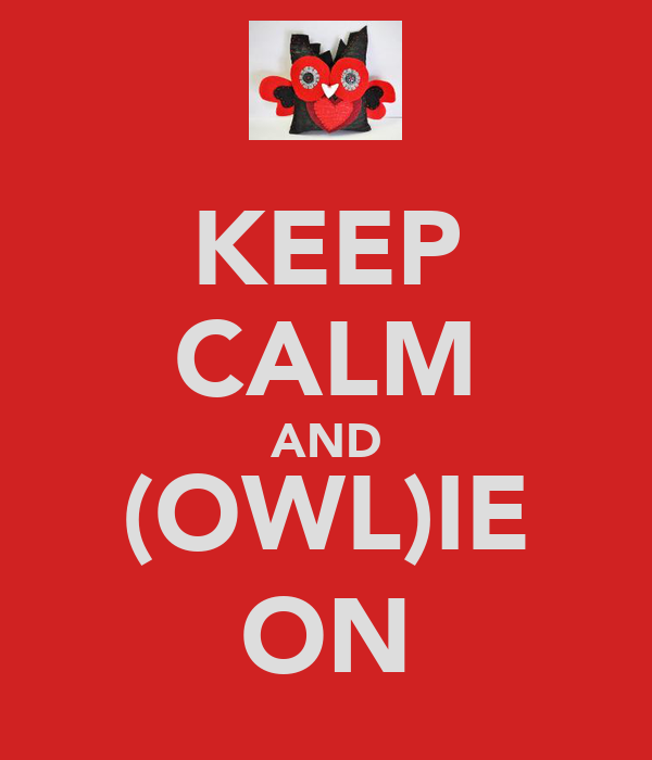 KEEP CALM AND (OWL)IE ON