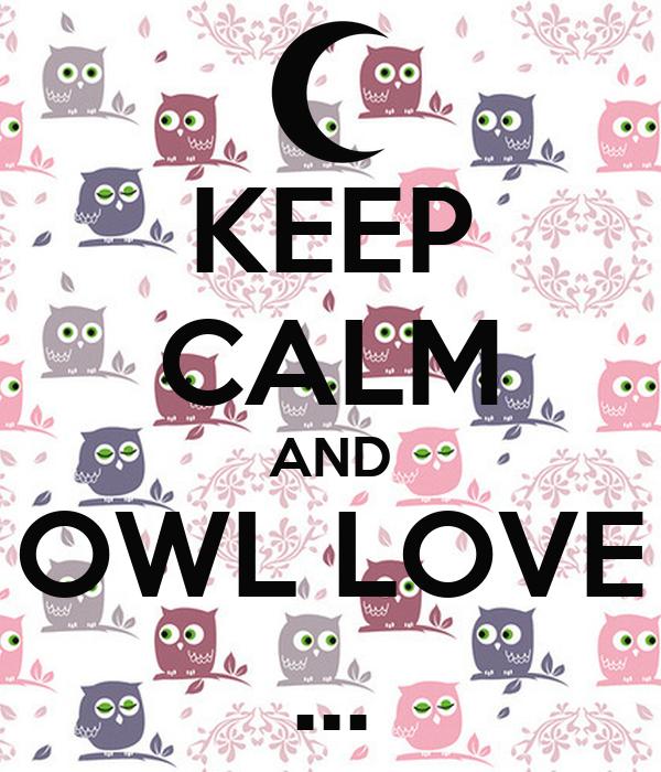 KEEP CALM AND OWL LOVE ...