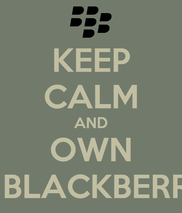 KEEP CALM AND OWN A BLACKBERRY