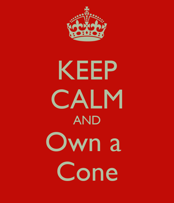 KEEP CALM AND Own a  Cone