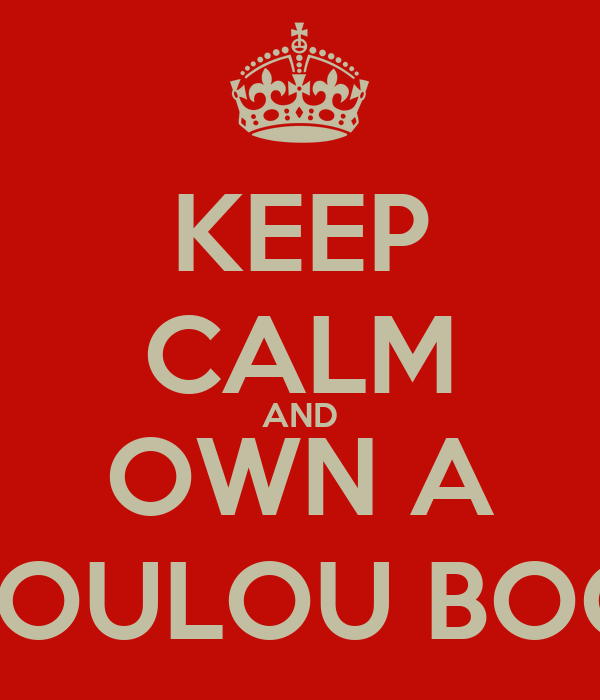 KEEP CALM AND OWN A LOULOU BOO