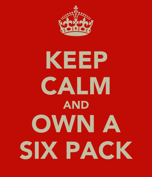 KEEP CALM AND OWN A SIX PACK