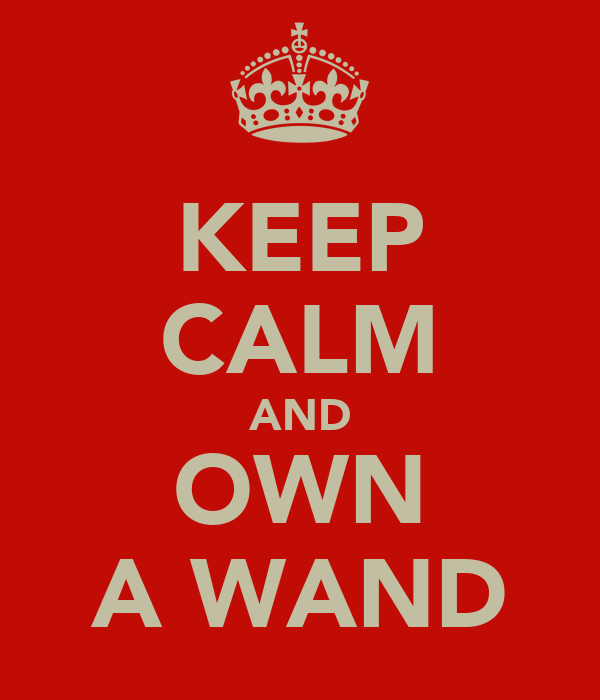 KEEP CALM AND OWN A WAND