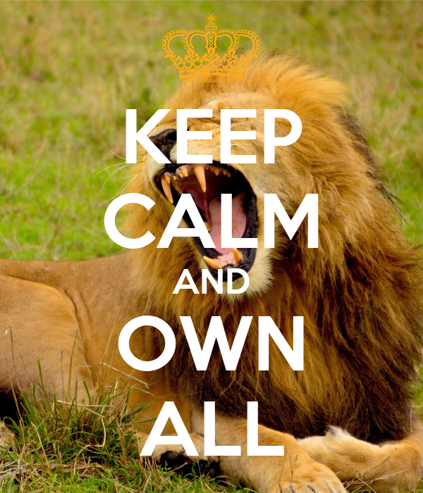 KEEP CALM AND OWN ALL