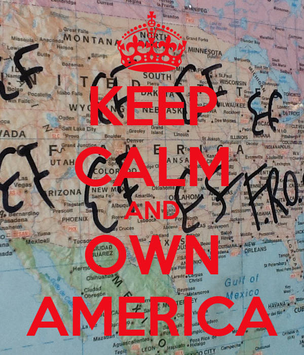 KEEP CALM AND OWN AMERICA