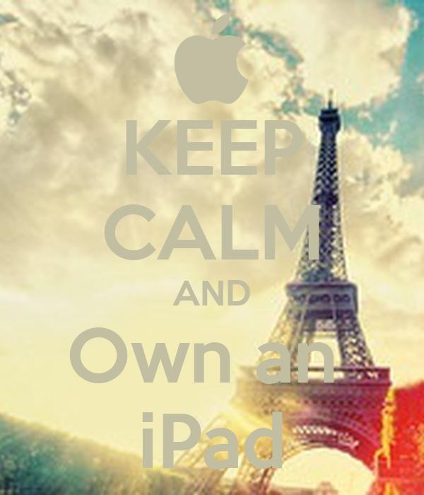 KEEP CALM AND Own an  iPad