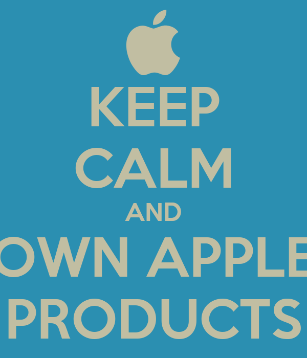 KEEP CALM AND OWN APPLE PRODUCTS