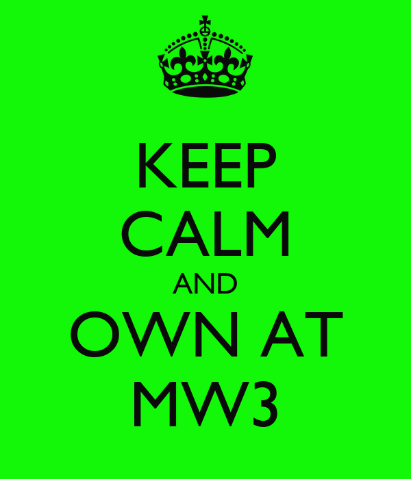 KEEP CALM AND OWN AT MW3