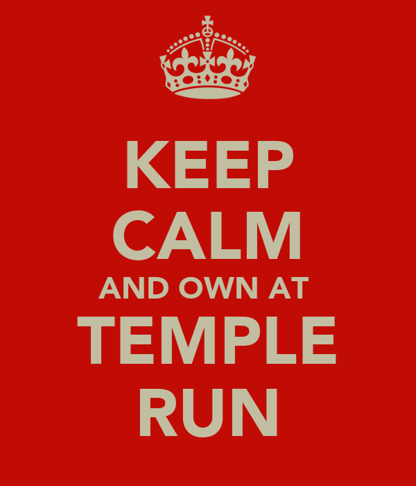 KEEP CALM AND OWN AT  TEMPLE RUN